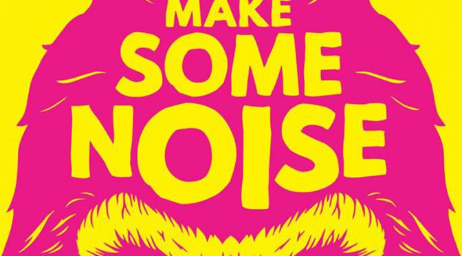 Make some noise, c'est now !